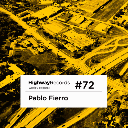 Highway Podcast #72 — Pablo Fierro