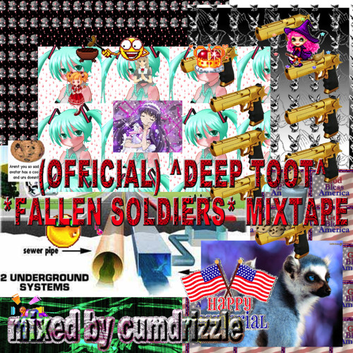 (OFFICIAL) DEEP TOOT MIXTAPE 4 OUR *FALLEN SOLDIERS* MIXED BY CUMDRIZZLE