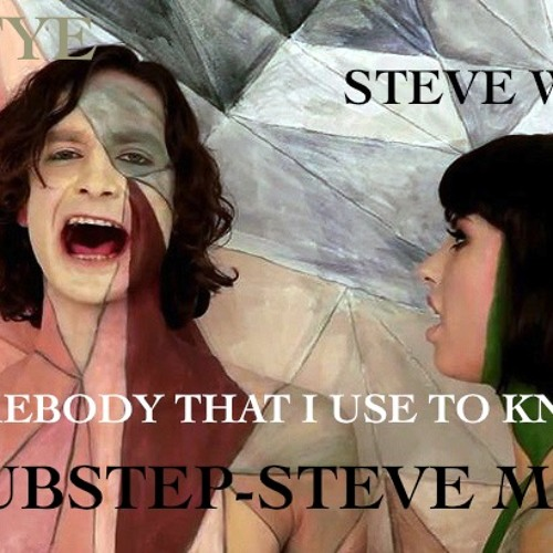 GOTYE-SOMEBODY THAT I USE TO KNOW (STEVE-MIX) DUBSTEP