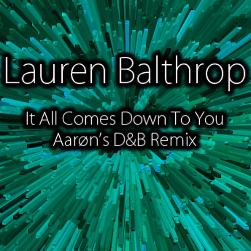 Lauren Balthrop - It All Comes Down To You (Aarøn's D&B Remix)