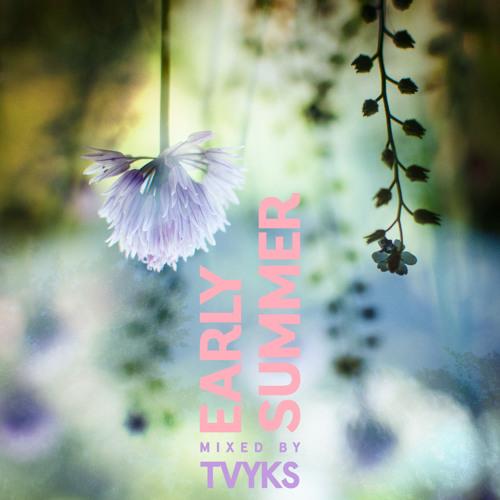 Tvyks — Early Summer Mix