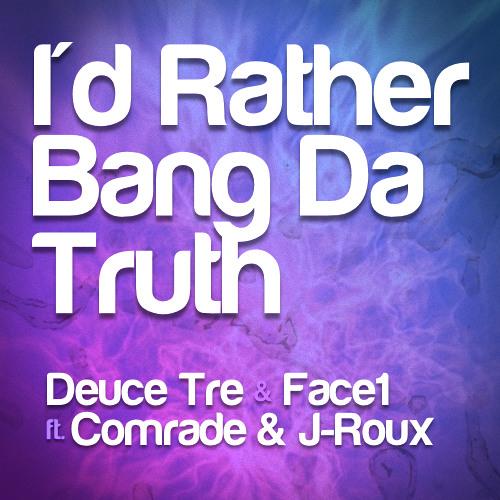Deuce Tre & Face1 - I'd Rather Bang Da Truth ft. Comrade & J-Roux