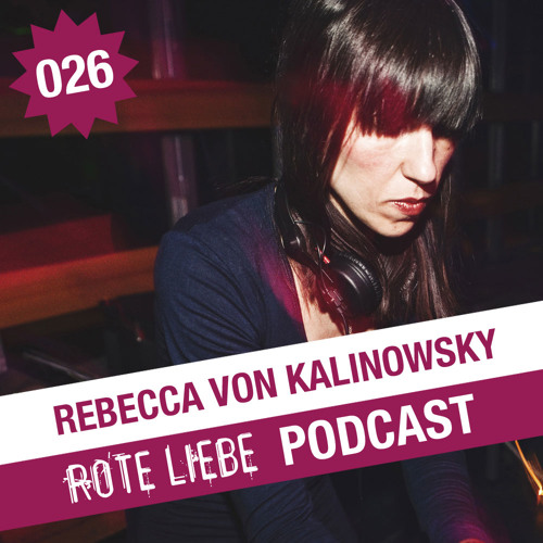 Rote Liebe Podcast 026 / Rebecca von Kalinowsky (Recorded at Rote Liebe, 16.05.12)