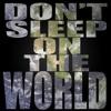 Don't Sleep On The World