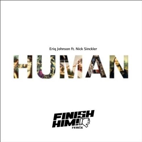 Eriq Johnson ft. Nick Sinckler - Human (FINISH HIM! Remix) [Free Download]