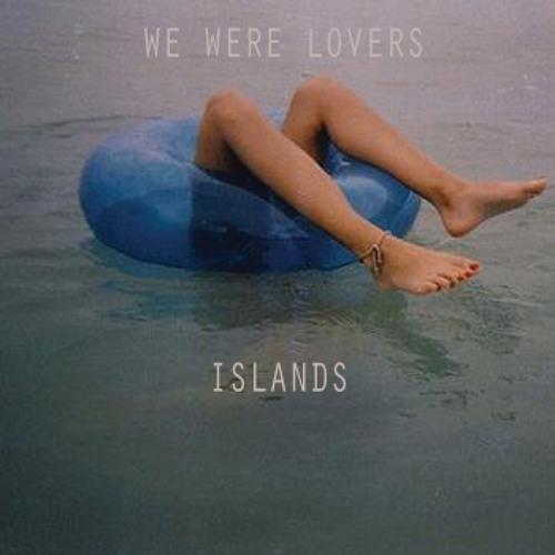 Islands - We Were Lovers