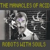 The Manacles Of Acid vs Robots With Souls