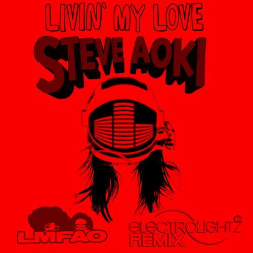 STEVE AOKI- Livin' My Love ft. LMFAO & Nervo (ELECTROLIGHTZ REMIX)