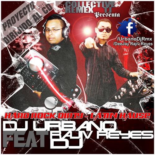 Hard Rock Dirty (Latin Hause Mix) - Urbano DJ. Feat. Rajiv Reyes (FINAL EDIT)