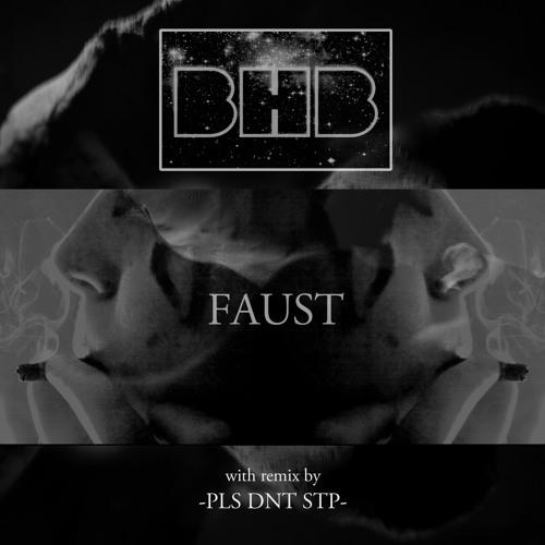 BHB - Faust (PLS DNT STP Remix)