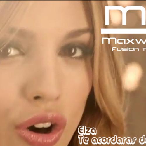 EIZA - TE ACORDARAS DE MI (Maxwell B Fusiòn radio mix)