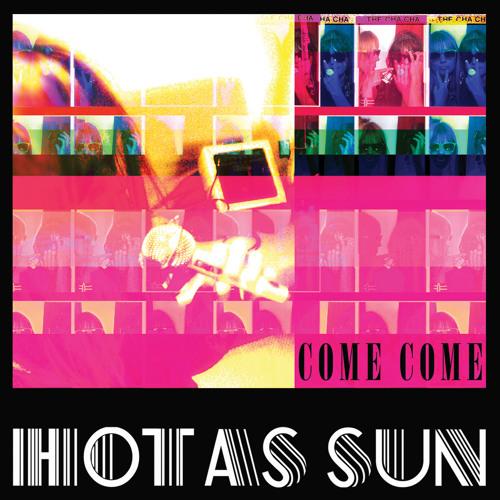 Hot As Sun - Come Come (Tokyo Police Club Remix)