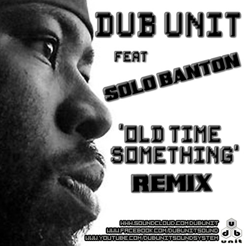 Dub Unit feat Solo Banton - Old Time Something  Remix (FREE DOWNLOAD)