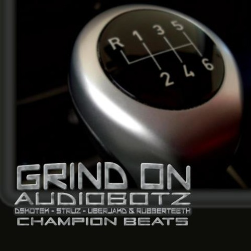 Grind On [Uberjakd & Rubberteeth mix] - Audiobotz *Out NOW*