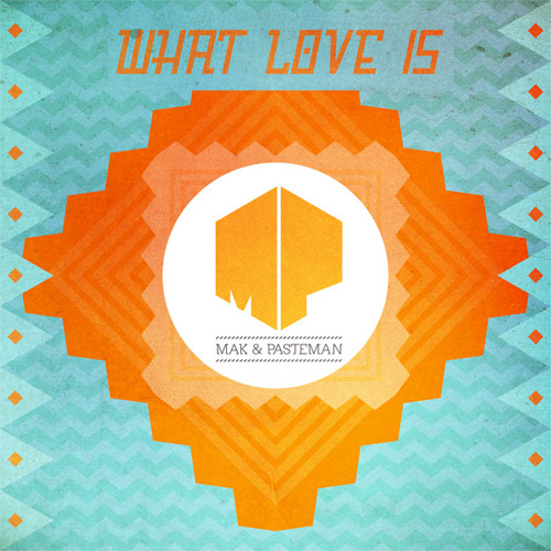 Mak & Pasteman 'What Love Is'