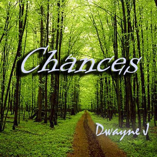 Dwayne J - Chances