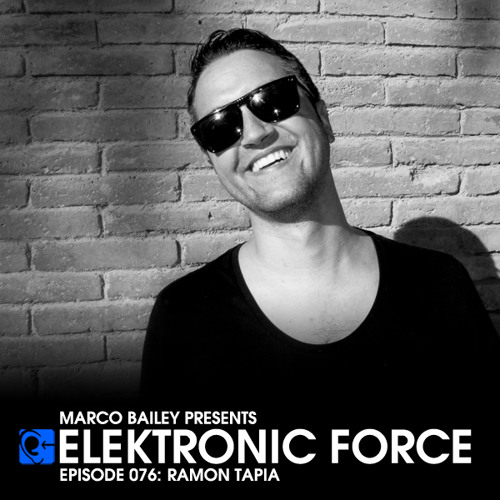 Elektronic Force Podcast 076 with Ramon Tapia