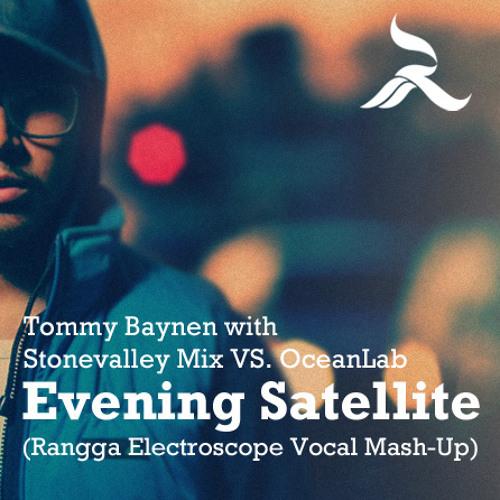 Tommy Baynen with Stonevalley Mix VS OceanLab- Evening Satellite (Rangga Electroscope Vocal Mash-Up)