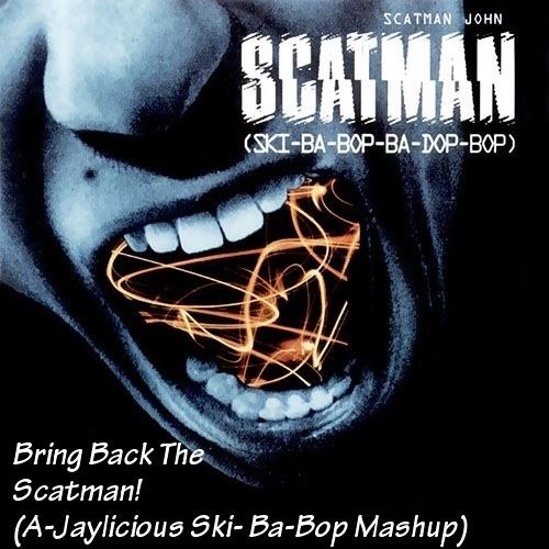 Bring Back The Scatman (A-Jaylicious Ski-Ba-Bop Mashup)