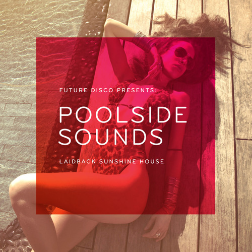 Future Disco presents Poolside Sounds : Laidback Sunshine House