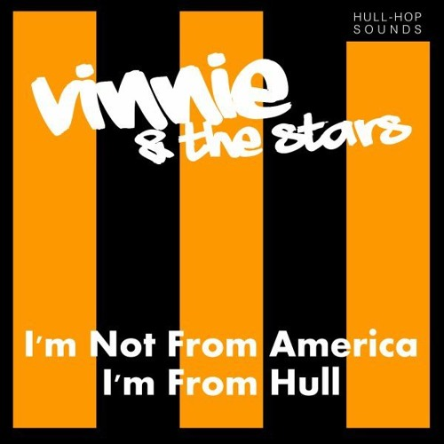 VINNIE & THE STARS - I'm Not From America...I'm From Hull