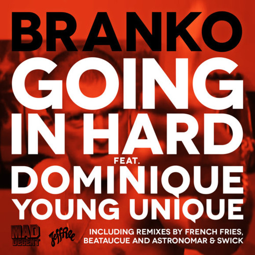 Branko- Going In Hard feat. Dominique Young Unique