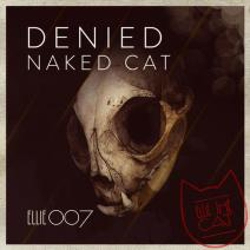 DENIED - Naked Cat EP - ELLIE007 incl. Caio Jardini & Lenzmann Remixes - Ellie The Cat