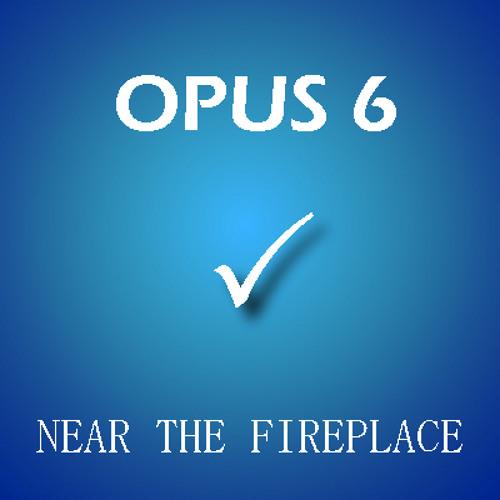 Opus 6 - Near the fireplace