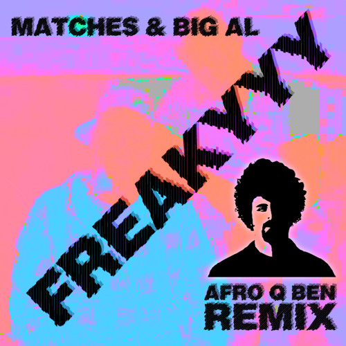 Matches & Big Al - Freakyyy (AfroQBen Remix)