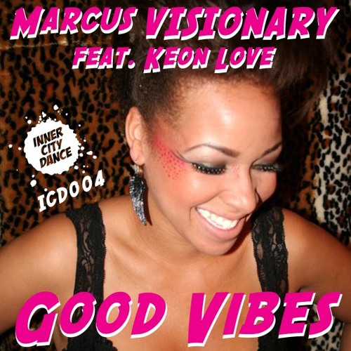Marcus Visionary Feat. Keon Love - Good Vibes - Release Date: July 30th (ICD 004)
