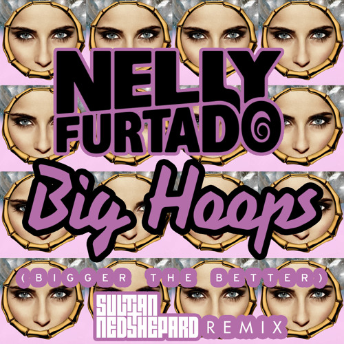 NELLY FURTADO - BIG HOOPS - SULTAN & NED SHEPARD REMIX PREVIEW