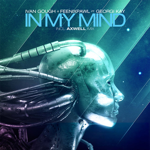 Ivan Gough & Feenixpawl - In My Mind feat. Georgi Kay (Axwell Radio Edit)