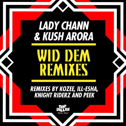Kush Arora feat. Lady Chann - Wid Dem (Peek Remix)