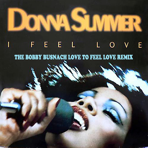 DONNA SUMMER - I FEEL LOVE -THE BOBBY BUSNACH LOVE TO FEEL LOVE REMIX-12.40
