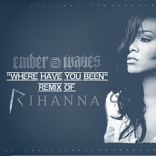 Rihanna - Where Have You Been (Ember Waves Remix)