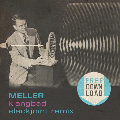 Meller - Klangbad (Slackjoint Remix) | Free Track, 2008