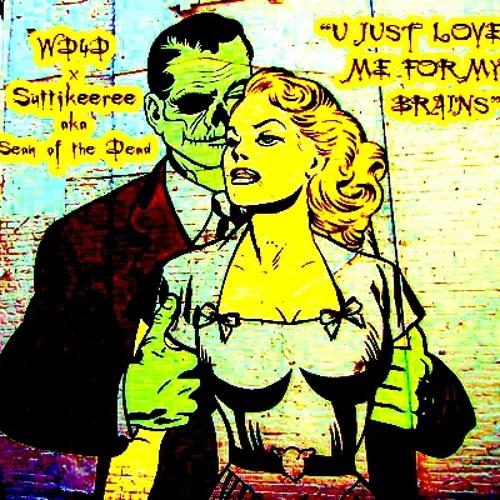 wd4d x suttikeeree - U Just Love Me For My Brains (Zombie Apocalypse Freebie w/ Rmx Stems!)