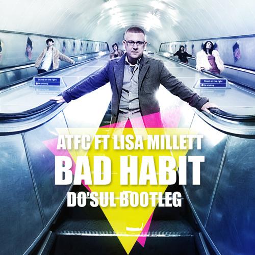 ATFC Feat. Lisa Millett - Bad Habit (Do'sul Bootleg)