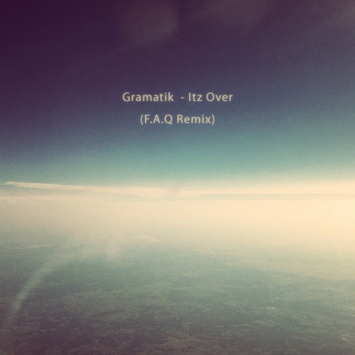 Gramatik - Itz Over (F.A.Q Remix)
