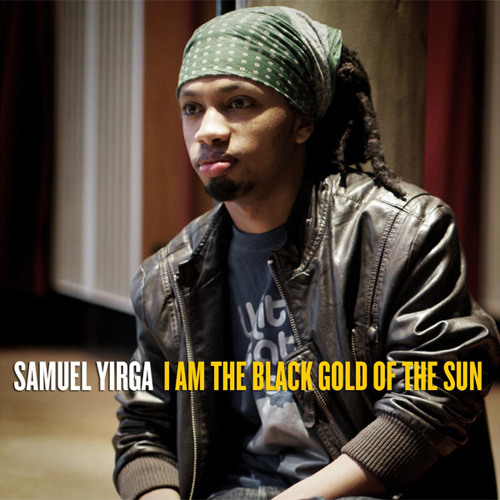 Samuel Yirga - I Am The Black Gold Of The Sun
