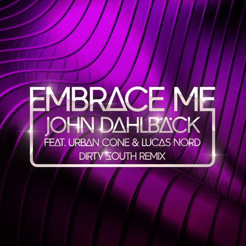John Dahlback - Embrace Me (Dirty South Mix) *** Preview ***