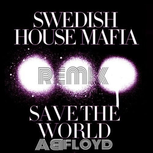 Save the World - Swedish House Mafia (Remix)