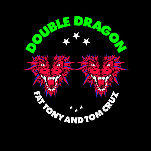 "Fat Tony & Tom Cruz - ""Double Dragon"""