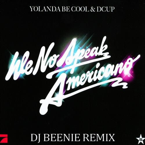 Yolanda Be Cool - We No Speak Americano (Dj Beenie Remix)
