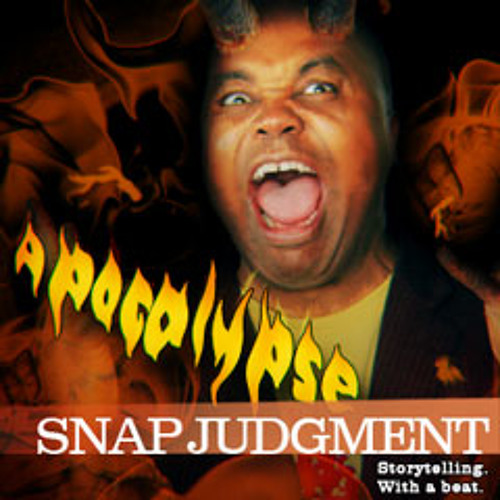 """Listen to the entire Snap Judgment episode, """"Apocalypse"""""""