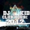 DJ[K]idd - House Music 2012 JUNE New Dance Club Mix