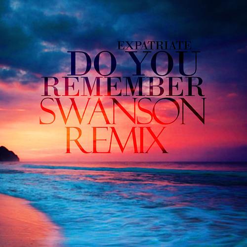 Expatriate - Do You Remember (Swanson Remix)