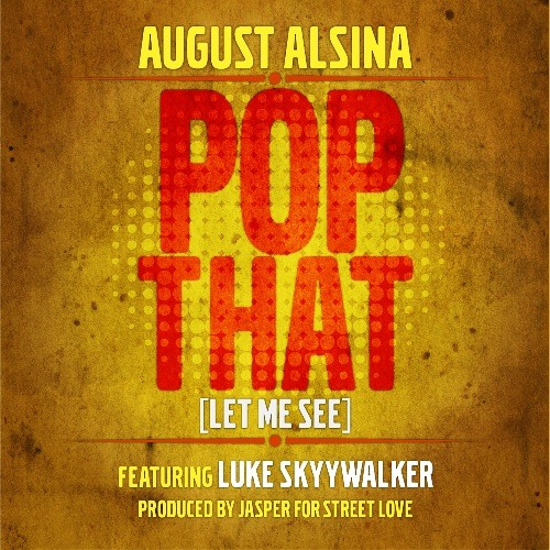 August Alsina - Pop That (Let Me See) feat. Luke Skyywalker