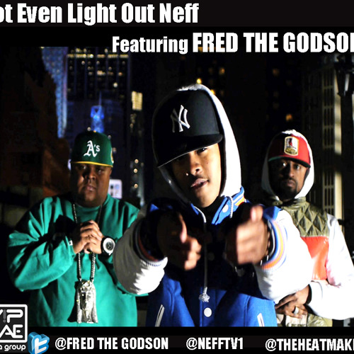 NOT EVEN LIGHT OUT Neff Featuring Fred The Godson