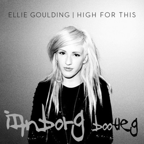 Ellie Goulding - High For This (Ianborg Bootleg)